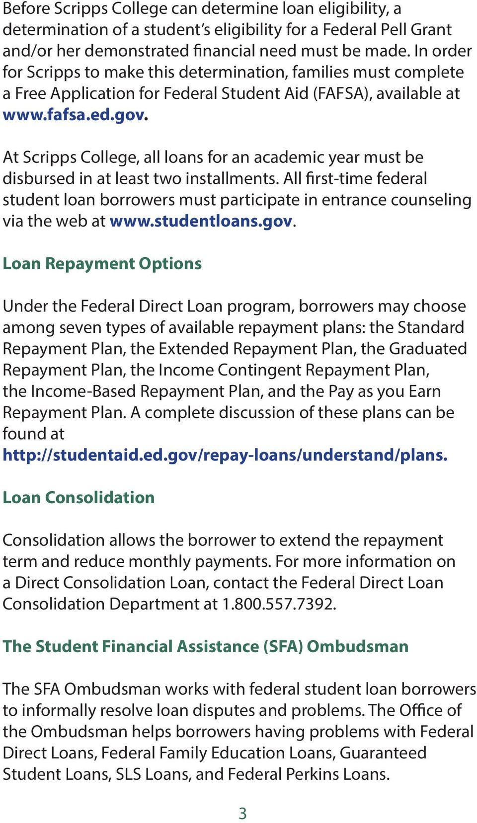 At Scripps College, all loans for an academic year must be disbursed in at least two installments.