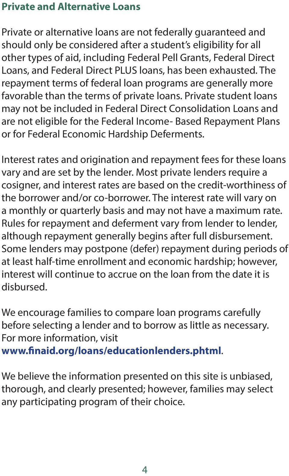 Private student loans may not be included in Federal Direct Consolidation Loans and are not eligible for the Federal Income- Based Repayment Plans or for Federal Economic Hardship Deferments.