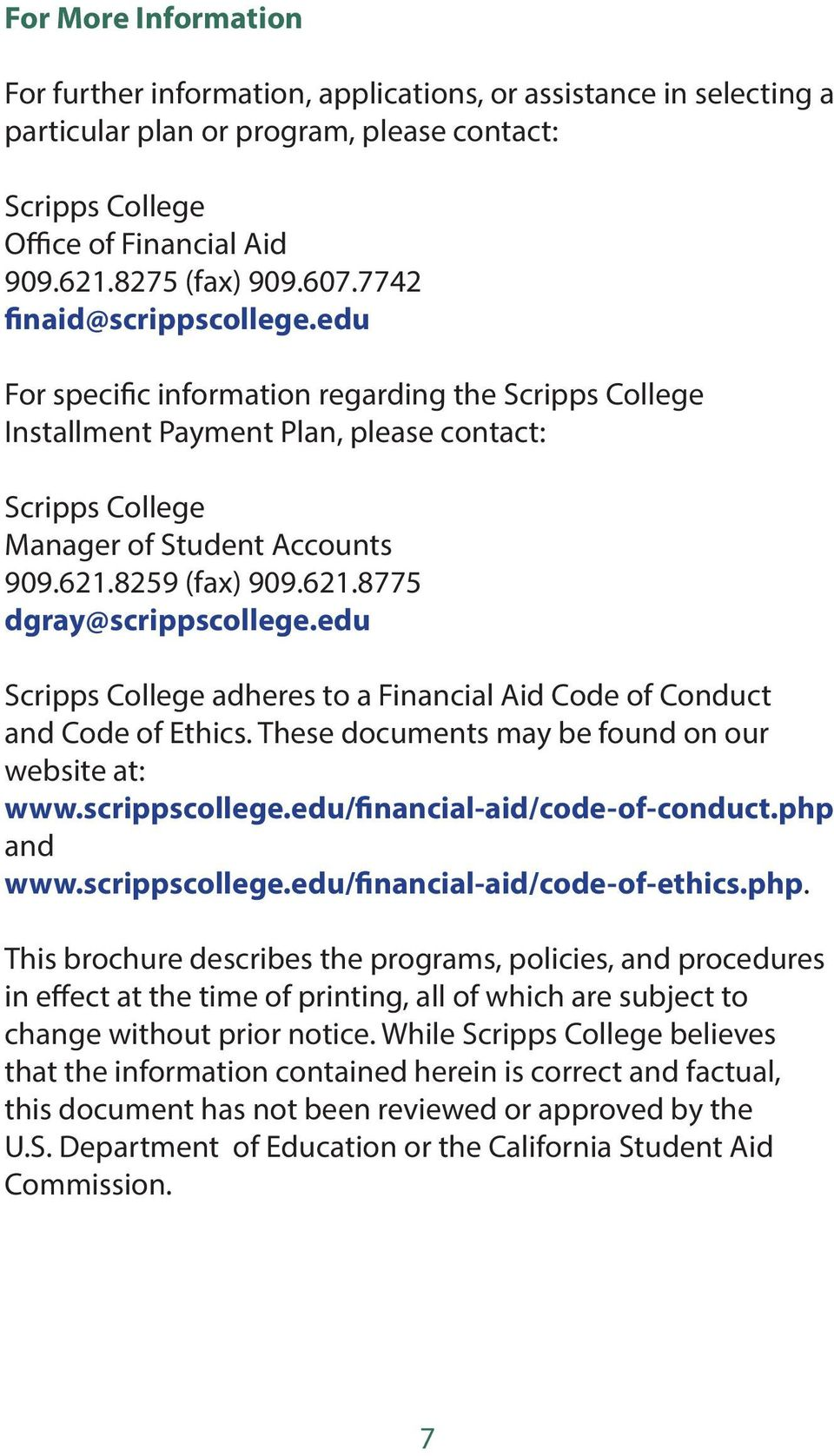 8259 (fax) 909.621.8775 dgray@scrippscollege.edu Scripps College adheres to a Financial Aid Code of Conduct and Code of Ethics. These documents may be found on our website at: www.scrippscollege.edu/financial-aid/code-of-conduct.
