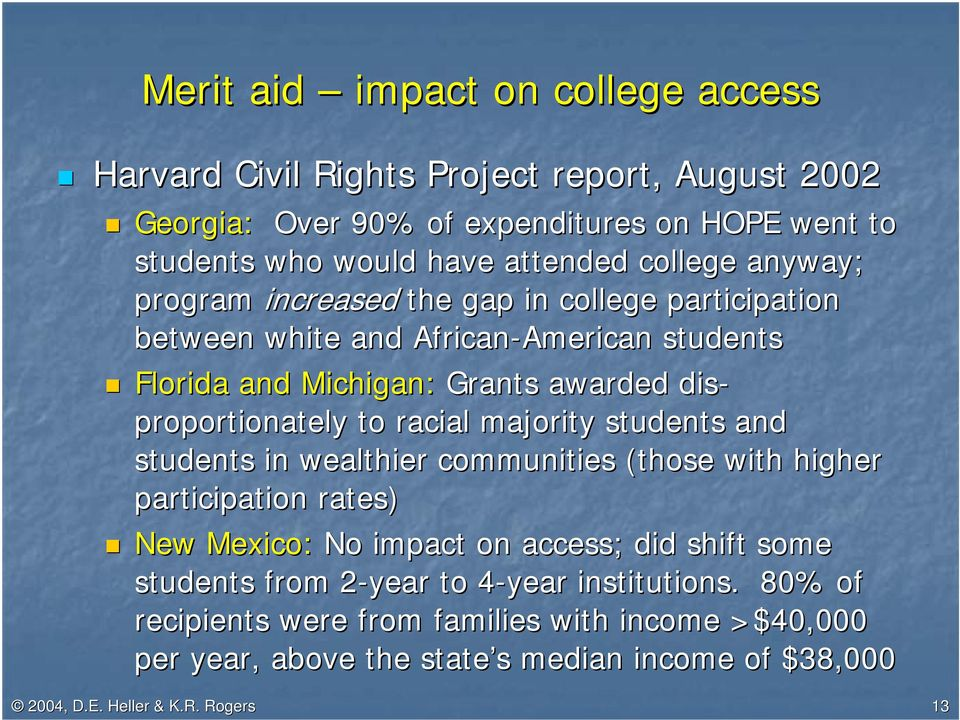 proportionately to racial majority students and students in wealthier communities (those with higher participation rates) New Mexico: No impact on access; did shift some