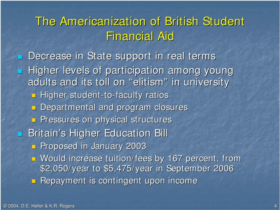 closures Pressures on physical structures Britain s Higher Education Bill Proposed in January 2003 Would increase