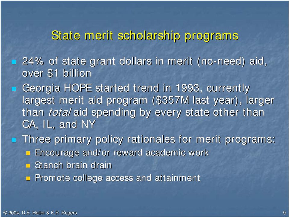 spending by every state other than CA, IL, and NY Three primary policy rationales for merit programs: Encourage