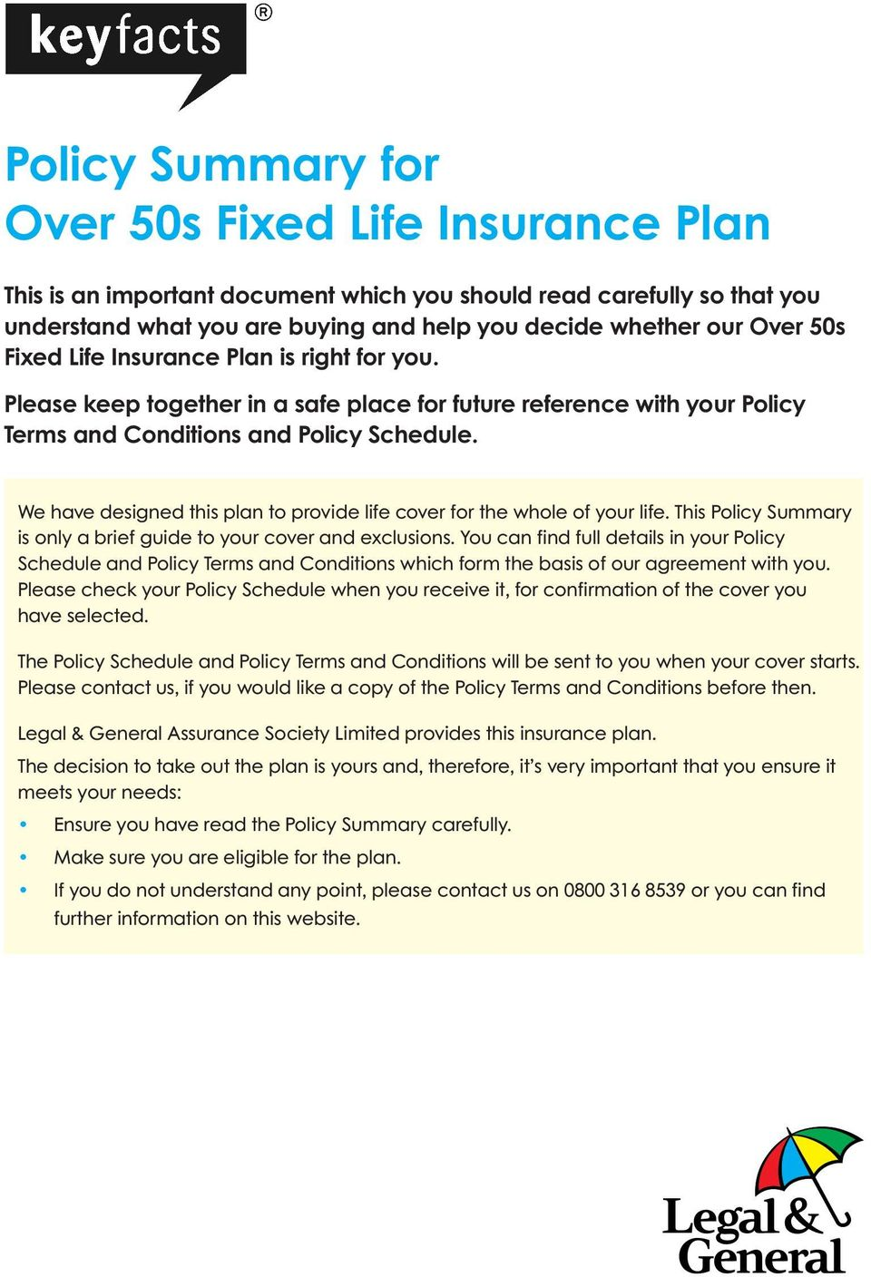 We have designed this plan to provide life cover for the whole of your life. This Policy Summary is only a brief guide to your cover and exclusions.