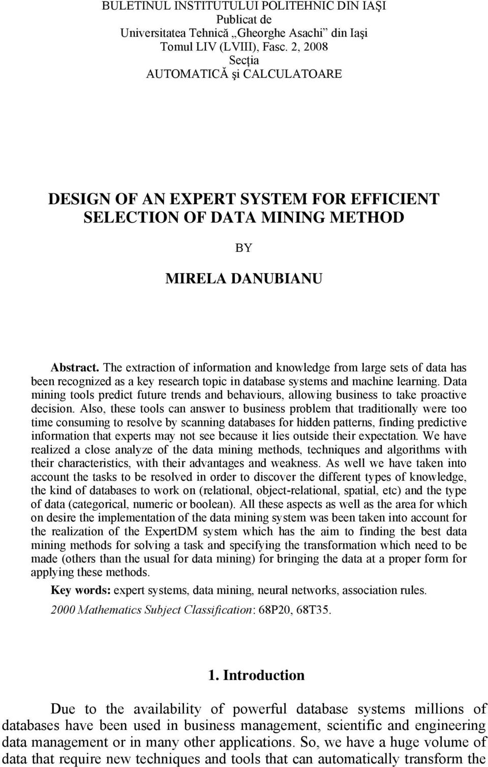 The extraction of information and knowledge from large sets of data has been recognized as a key research topic in database systems and machine learning.