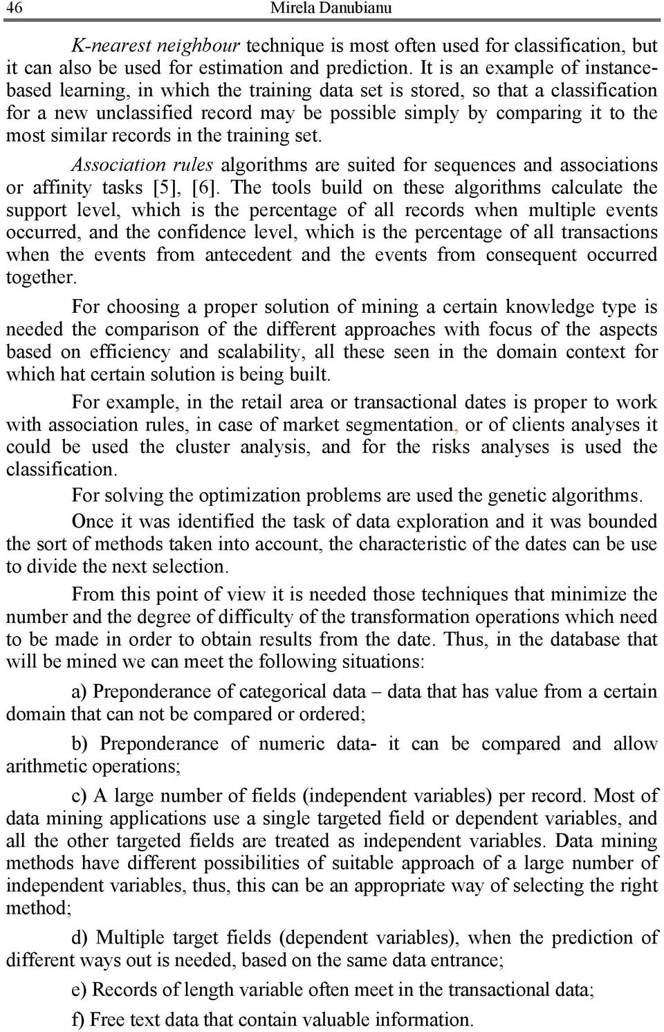 records in the training set. Association rules algorithms are suited for sequences and associations or affinity tasks [5], [6].