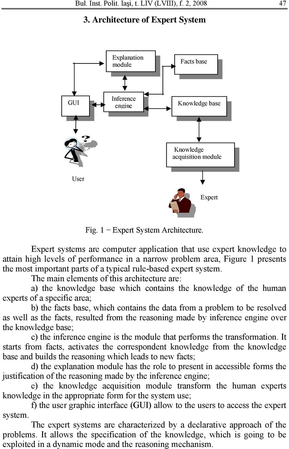 Expert systems are computer application that use expert knowledge to attain high levels of performance in a narrow problem area, Figure 1 presents the most important parts of a typical rule-based