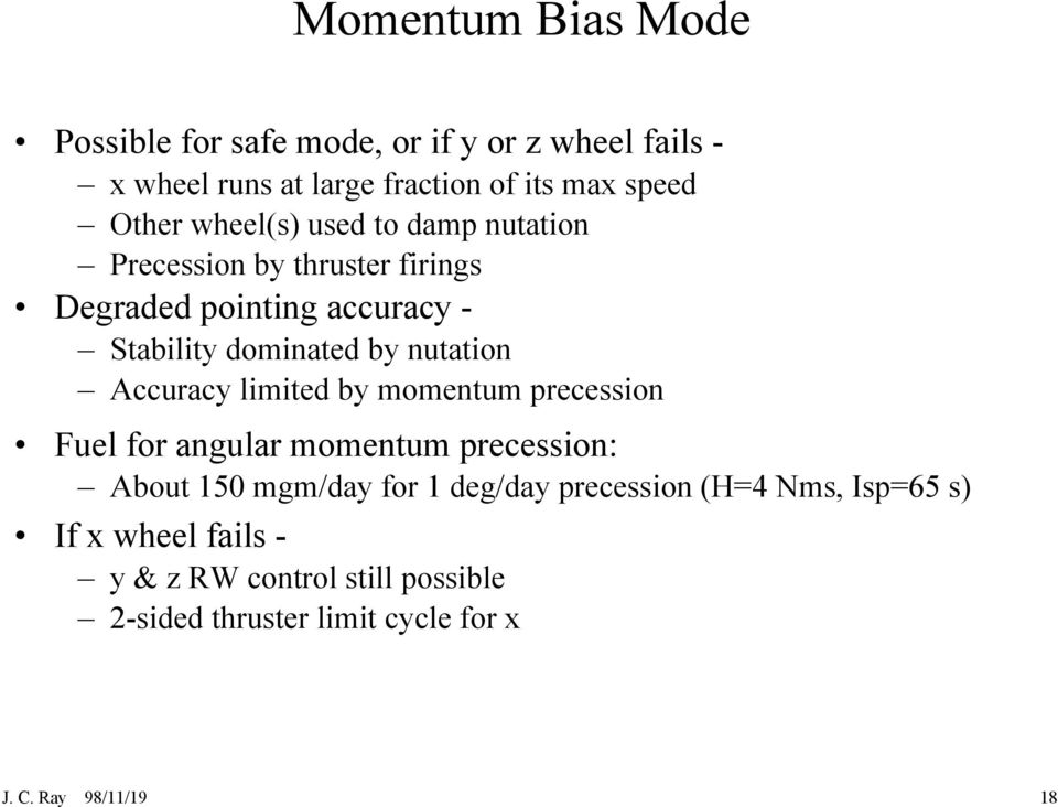 Accuracy limited by momentum precession Fuel for angular momentum precession: About 150 mgm/day for 1 deg/day precession