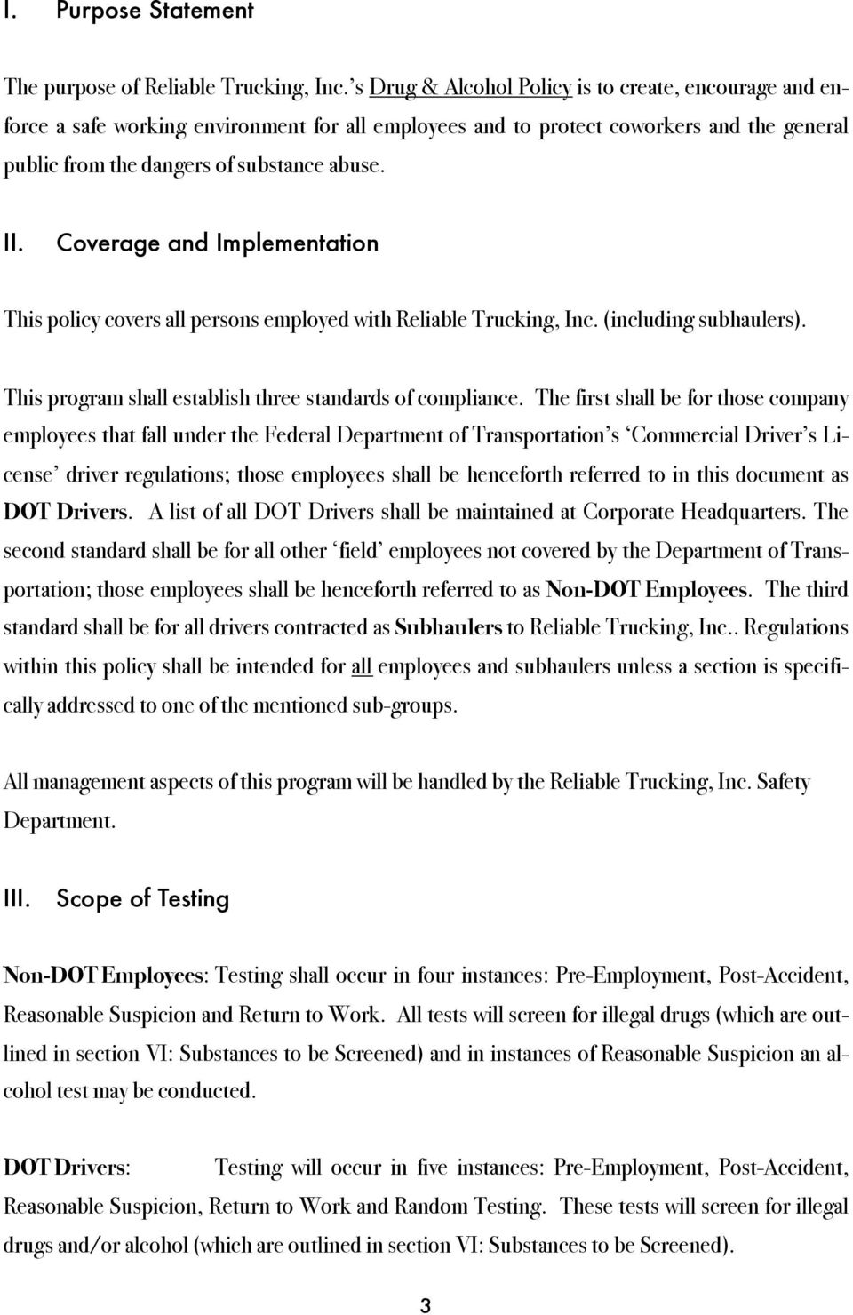 Coverage and Implementation This policy covers all persons employed with Reliable Trucking, Inc. (including subhaulers). This program shall establish three standards of compliance.