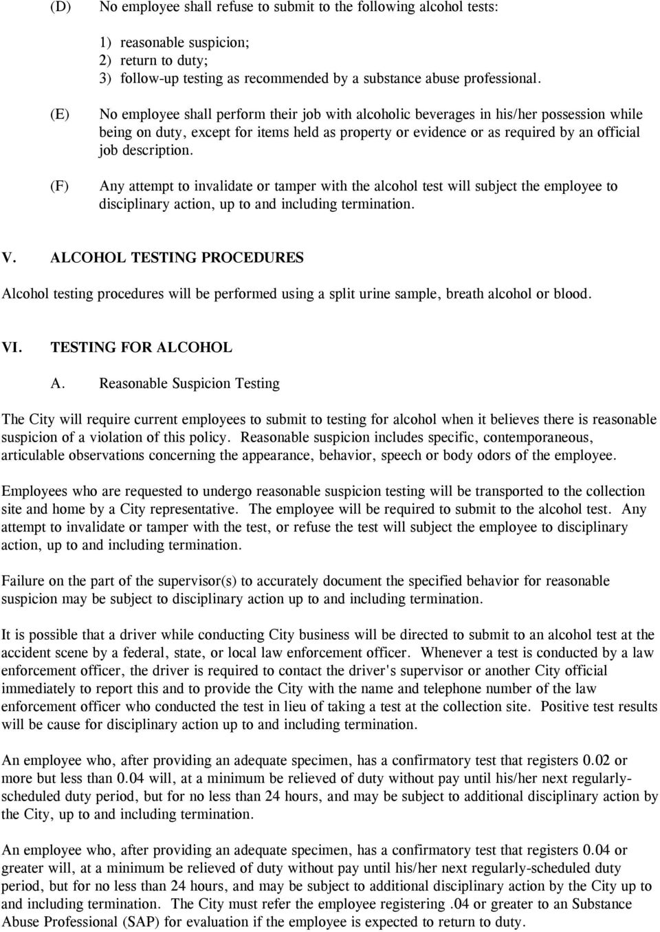 description. Any attempt to invalidate or tamper with the alcohol test will subject the employee to disciplinary action, up to and including termination. V.