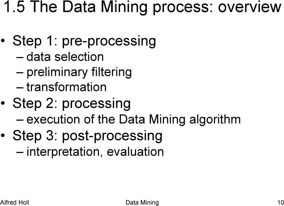 processing execution of the Data Mining algorithm Step 3: