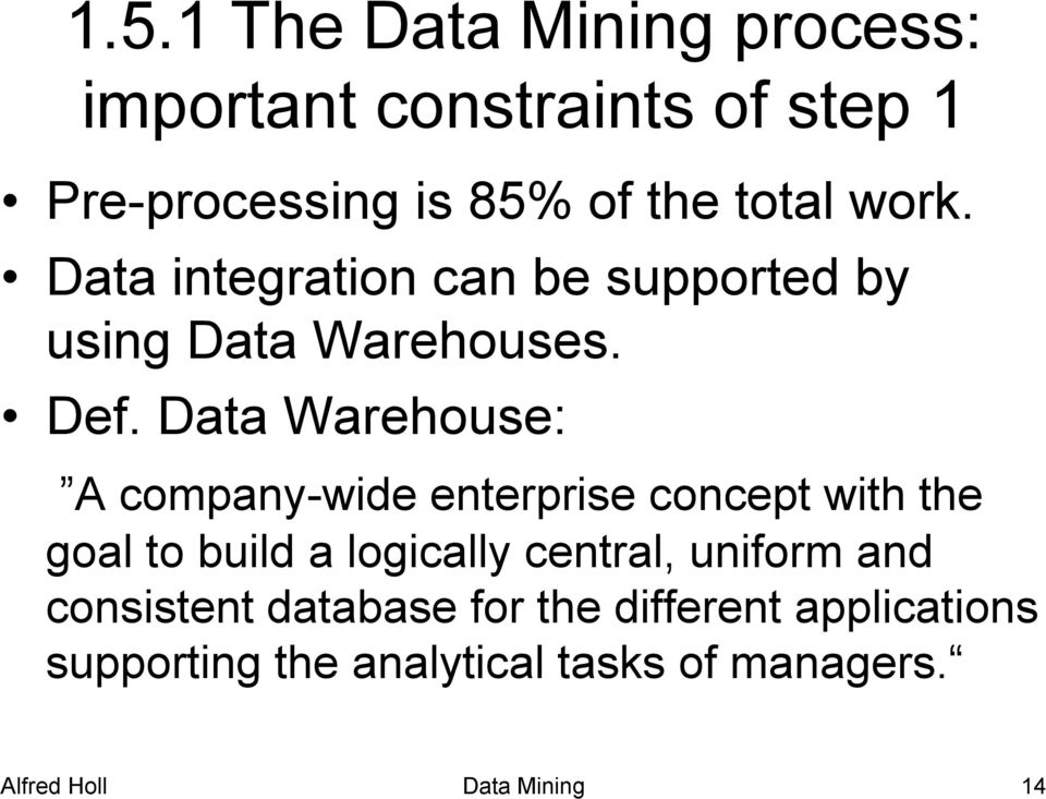 Data Warehouse: A company-wide enterprise concept with the goal to build a logically central,