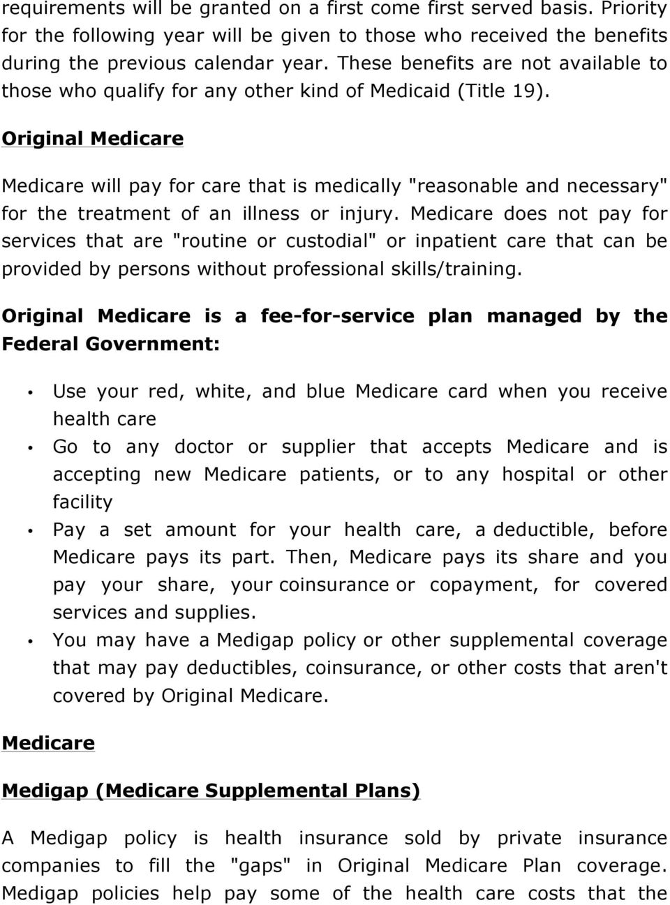 "Original Medicare Medicare will pay for care that is medically ""reasonable and necessary"" for the treatment of an illness or injury."