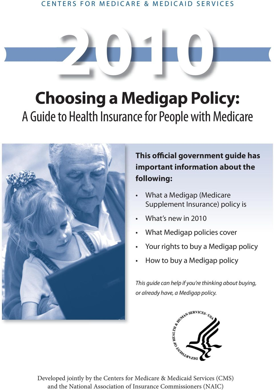 Medigap policies cover Your rights to buy a Medigap policy How to buy a Medigap policy This guide can help if you re thinking about buying, or