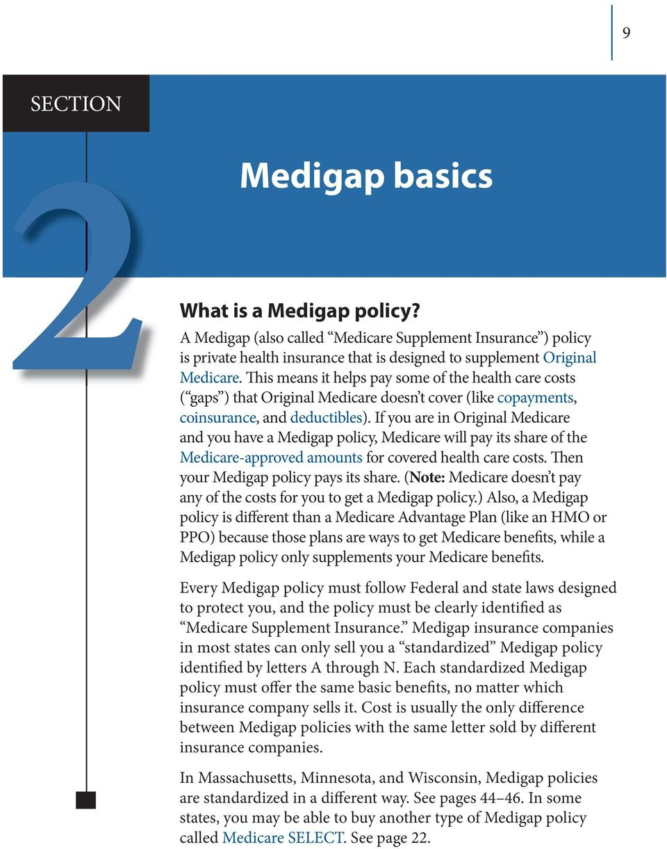 If you are in Original Medicare and you have a Medigap policy, Medicare will pay its share of the Medicare-approved amounts for covered health care costs. Then your Medigap policy pays its share.