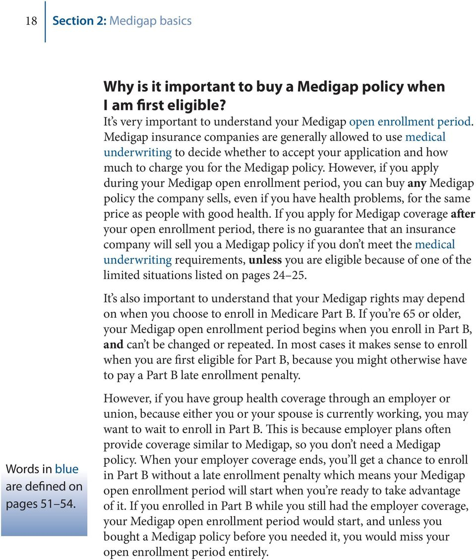 Medigap insurance companies are generally allowed to use medical underwriting to decide whether to accept your application and how much to charge you for the Medigap policy.