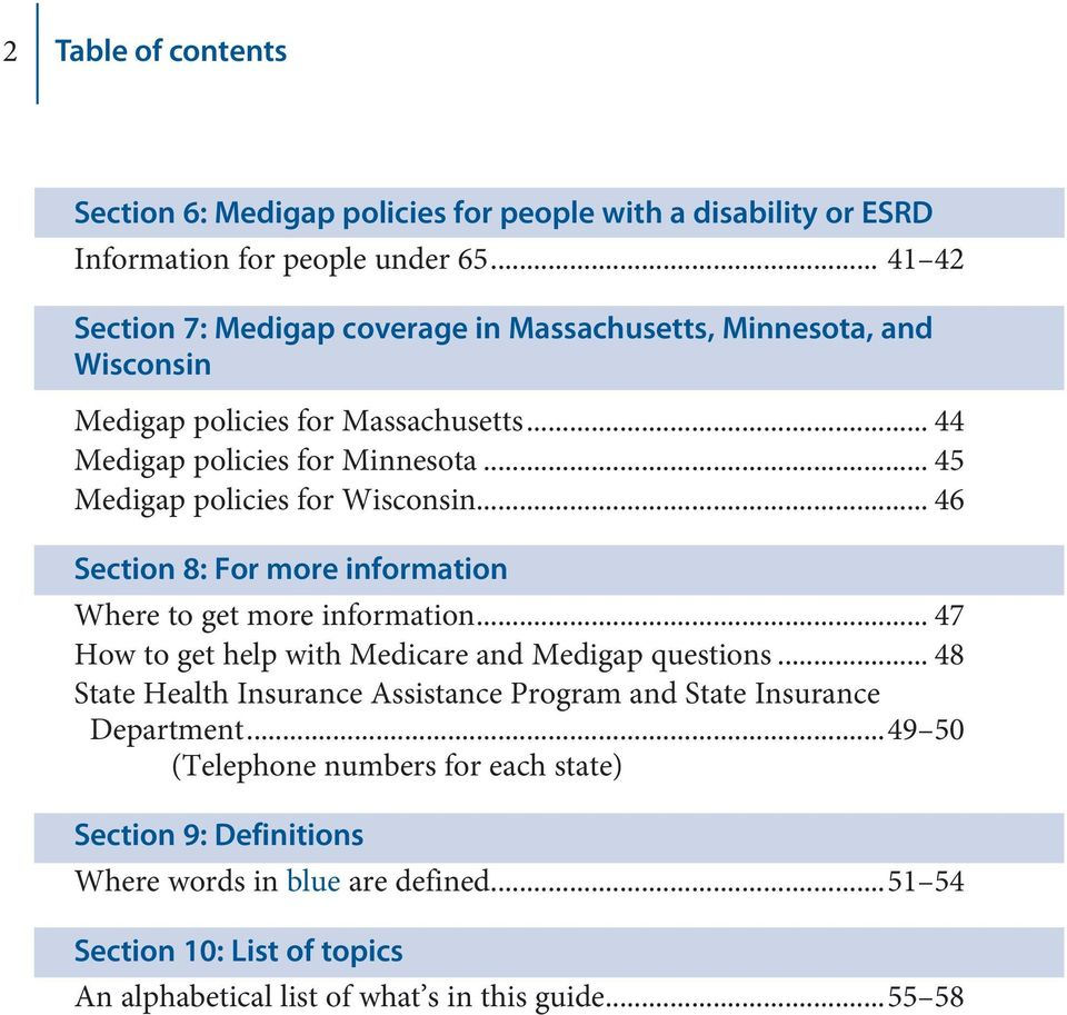 .. 45 Medigap policies for Wisconsin... 46 Section 8: For more information Where to get more information... 47 How to get help with Medicare and Medigap questions.