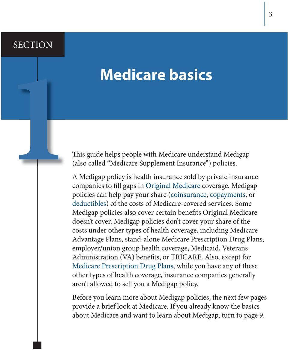 Medigap policies can help pay your share (coinsurance, copayments, or deductibles) of the costs of Medicare-covered services.