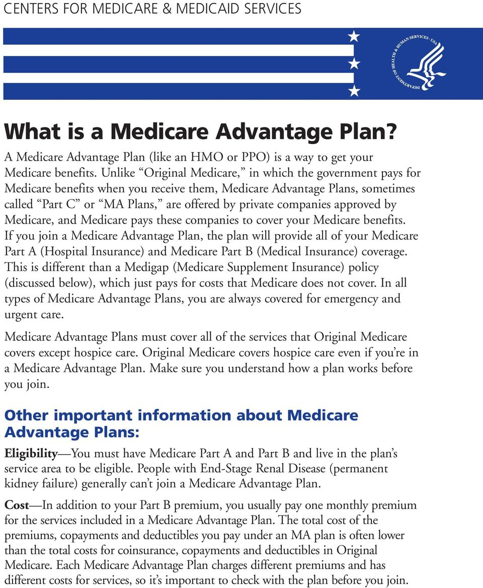 approved by Medicare, and Medicare pays these companies to cover your Medicare benefits.
