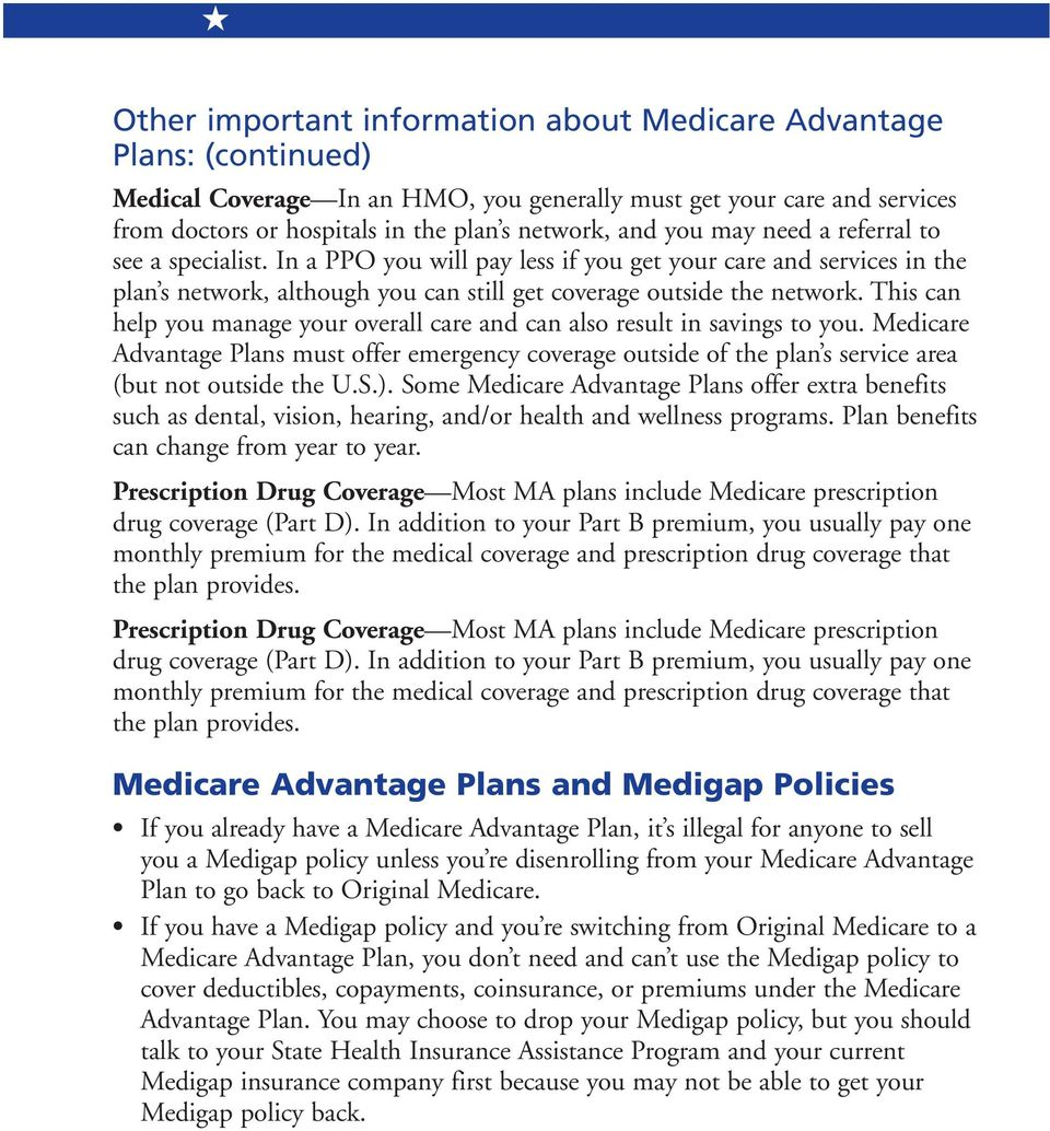 This can help you manage your overall care and can also result in savings to you. Medicare Advantage Plans must offer emergency coverage outside of the plan s service area (but not outside the U.S.).