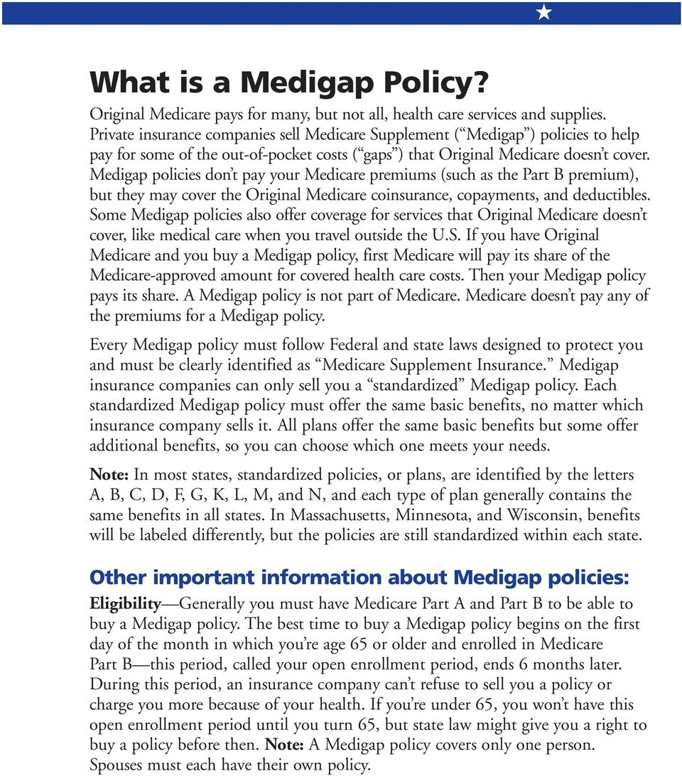 Medigap policies don t pay your Medicare premiums (such as the Part B premium), but they may cover the Original Medicare coinsurance, copayments, and deductibles.