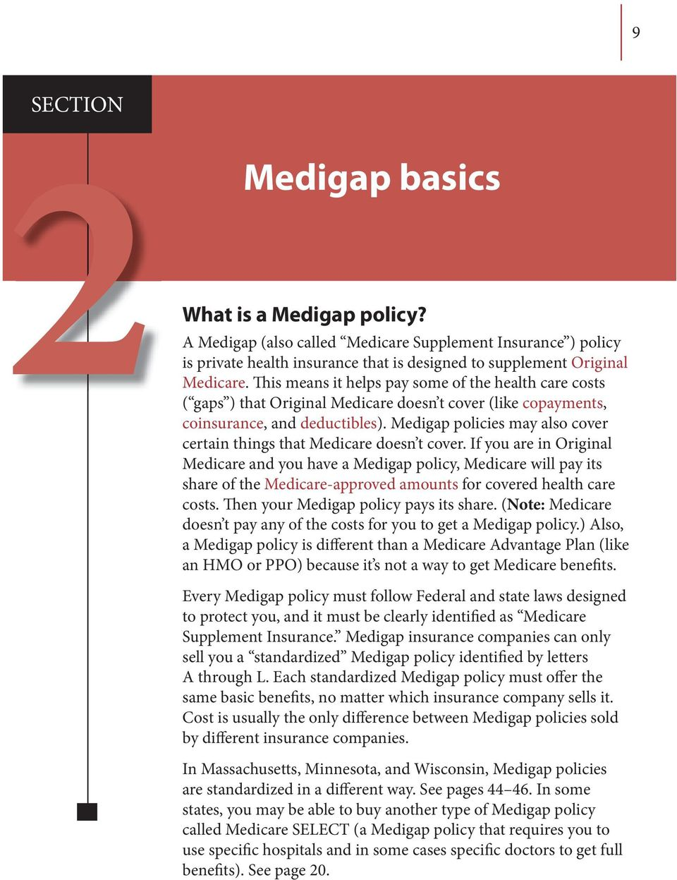 Medigap policies may also cover certain things that Medicare doesn t cover.