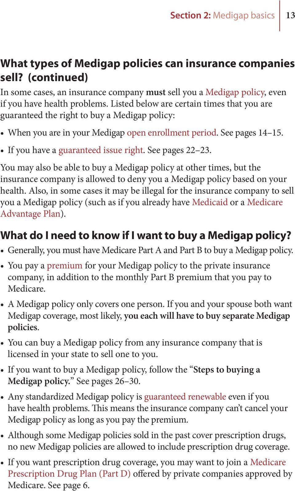 Listed below are certain times that you are guaranteed the right to buy a Medigap policy: When you are in your Medigap open enrollment period. See pages 14 15. If you have a guaranteed issue right.