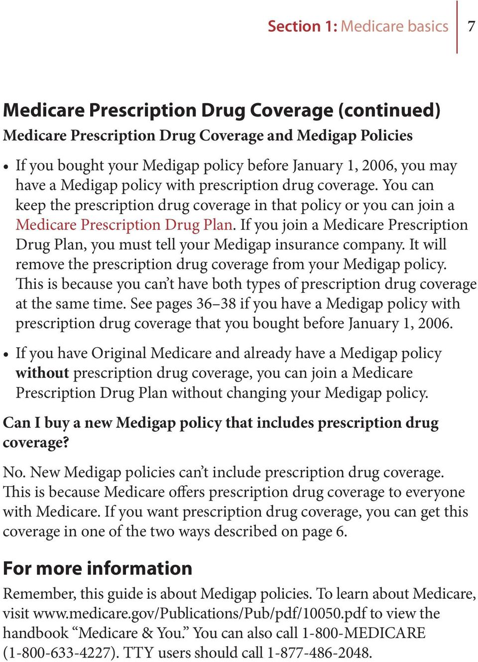 If you join a Medicare Prescription Drug Plan, you must tell your Medigap insurance company. It will remove the prescription drug coverage from your Medigap policy.