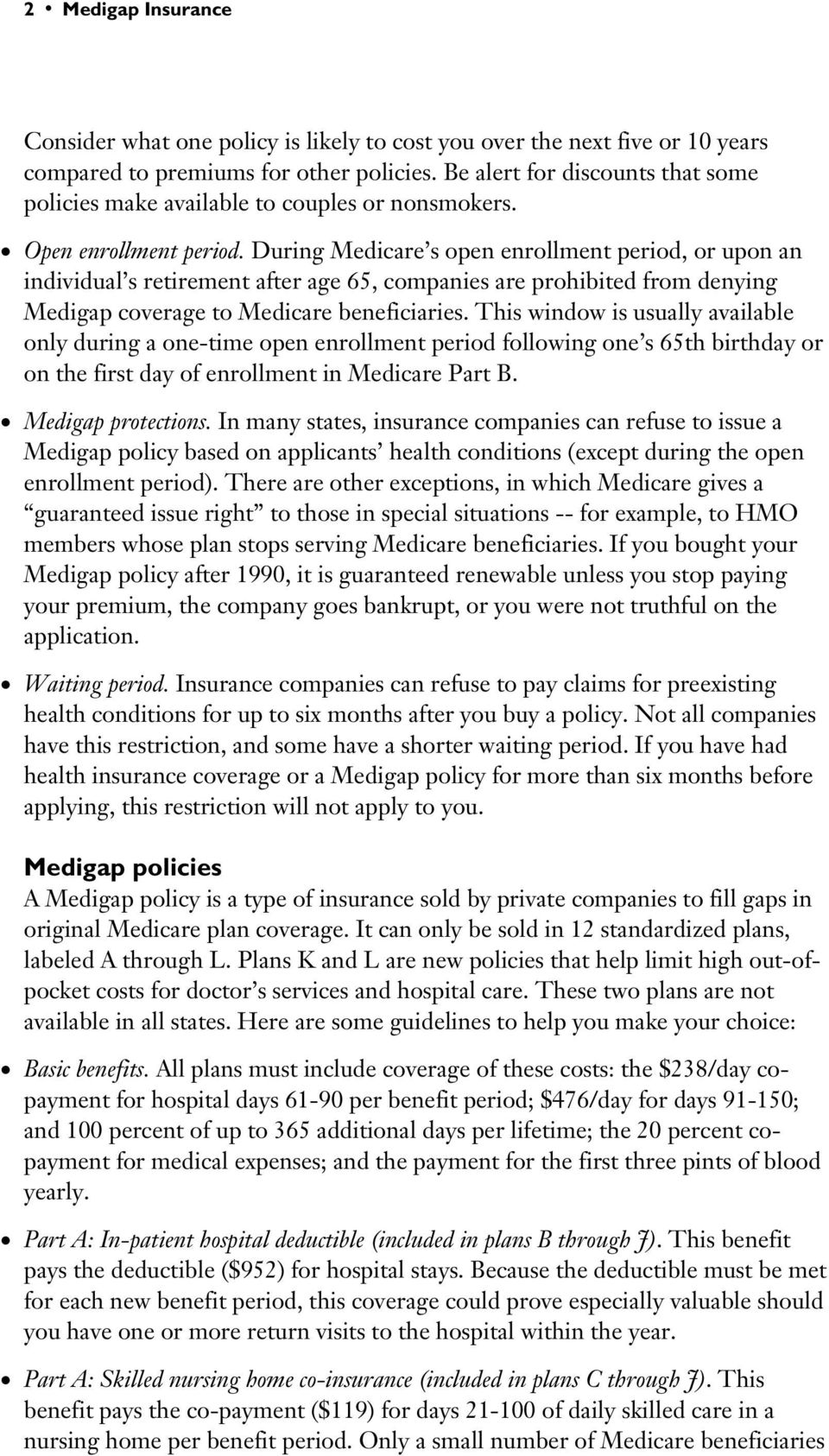 During Medicare s open enrollment period, or upon an individual s retirement after age 65, companies are prohibited from denying Medigap coverage to Medicare beneficiaries.