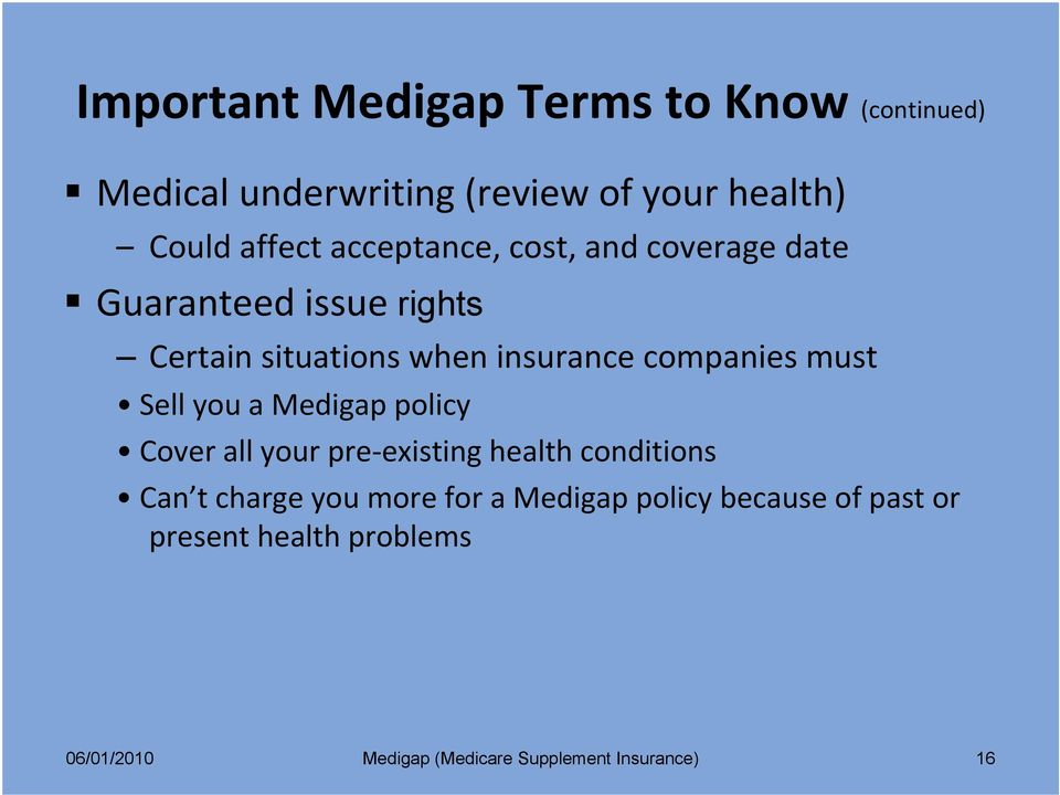 must Sell you a Medigap policy Cover all your pre existing health conditions Can t charge you more for a