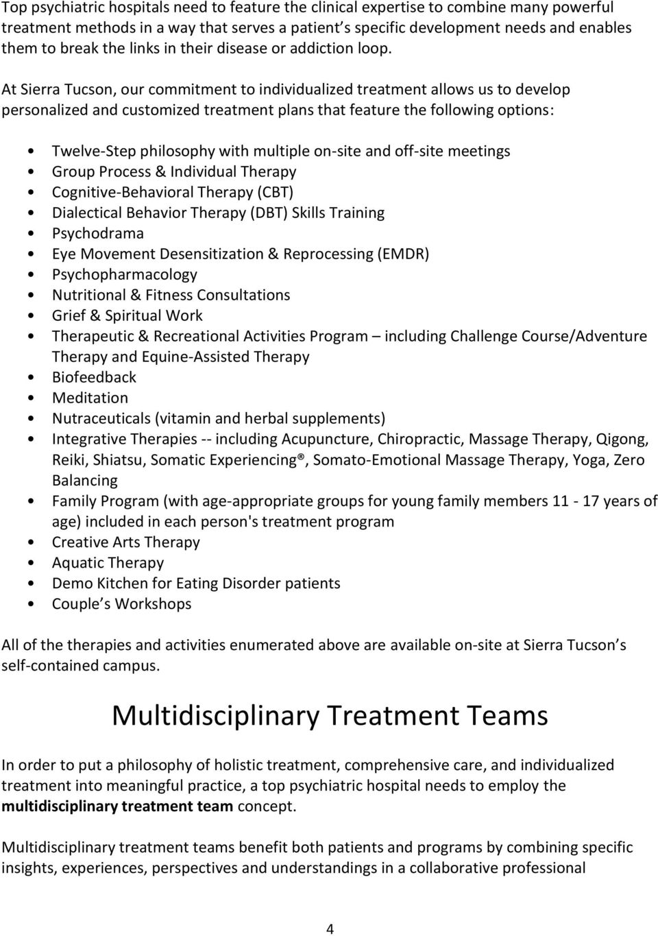 At Sierra Tucson, our commitment to individualized treatment allows us to develop personalized and customized treatment plans that feature the following options: Twelve-Step philosophy with multiple