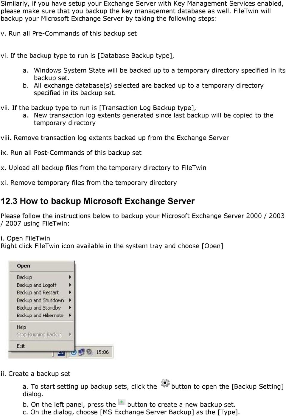 Windows System State will be backed up to a temporary directory specified in its backup set. b. All exchange database(s) selected are backed up to a temporary directory specified in its backup set.