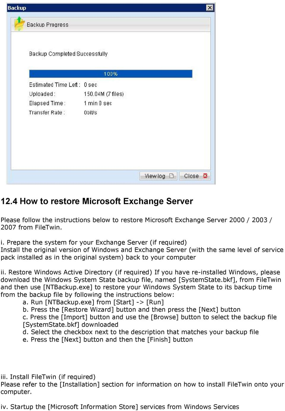 Prepare the system for your Exchange Server (if required) Install the original version of Windows and Exchange Server (with the same level of service pack installed as in the original system) back to
