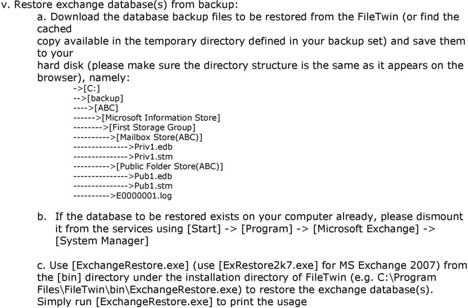 make sure the directory structure is the same as it appears on the browser), namely: ->[C:] -->[backup] ---->[ABC] ------>[Microsoft Information Store] -------->[First Storage Group]