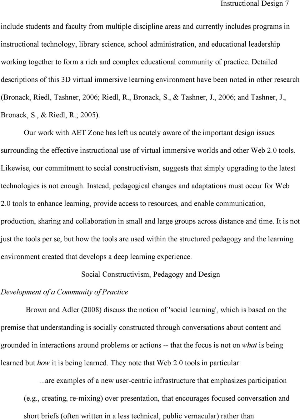 Detailed descriptions of this 3D virtual immersive learning environment have been noted in other research (Bronack, Riedl, Tashner, 2006; Riedl, R., Bronack, S., & Tashner, J., 2006; and Tashner, J.
