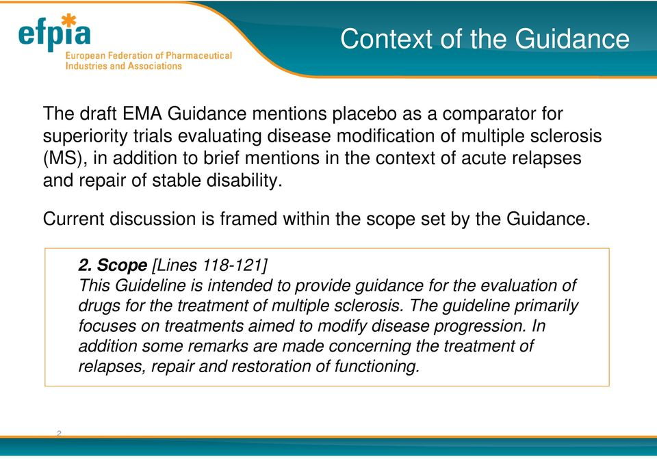 Scope [Lines 118-121] This Guideline is intended to provide guidance for the evaluation of drugs for the treatment of multiple sclerosis.