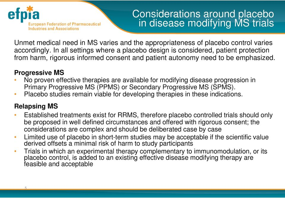 Progressive MS No proven effective therapies are available for modifying disease progression in Primary Progressive MS (PPMS) or Secondary Progressive MS (SPMS).