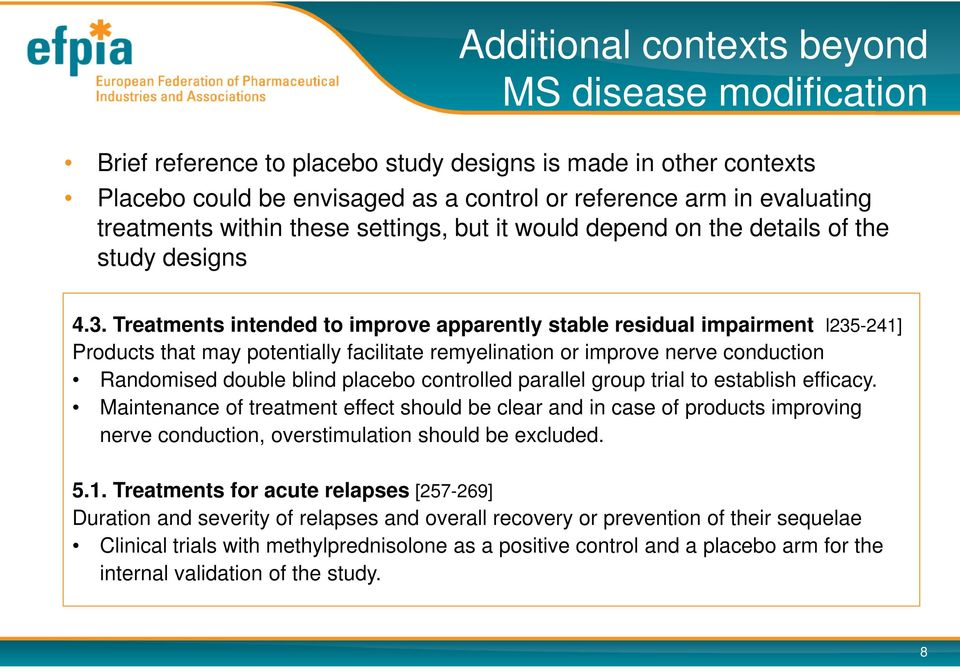 Treatments intended to improve apparently stable residual impairment l235-241] Products that may potentially facilitate remyelination or improve nerve conduction Randomised double blind placebo