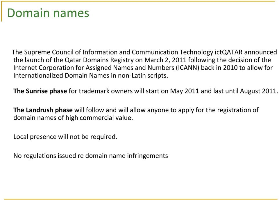 non-latin scripts. The Sunrise phase for trademark owners will start on May 2011 and last until August 2011.