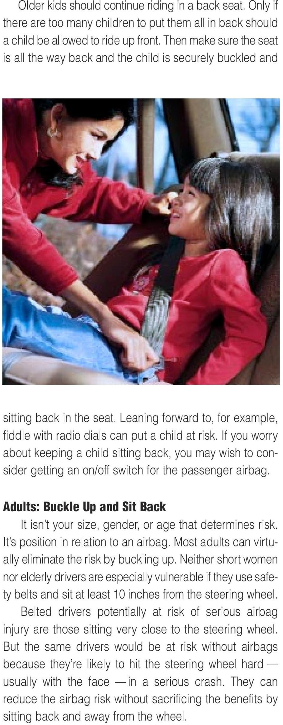 If you worry about keeping a child sitting back, you may wish to consider getting an on/off switch for the passenger airbag.