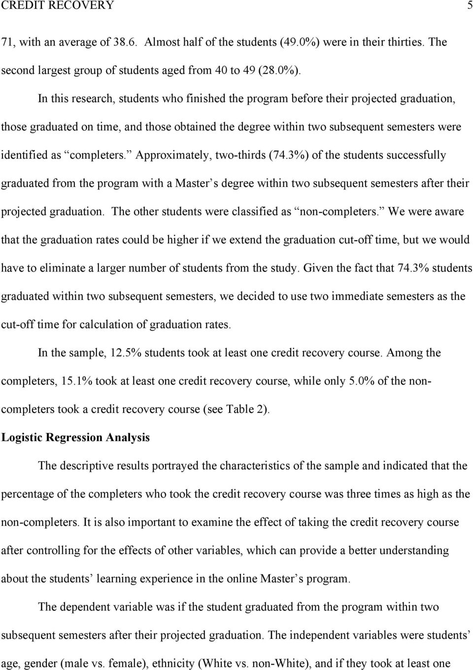 In this research, students who finished the program before their projected graduation, those graduated on time, and those obtained the degree within two subsequent semesters were identified as
