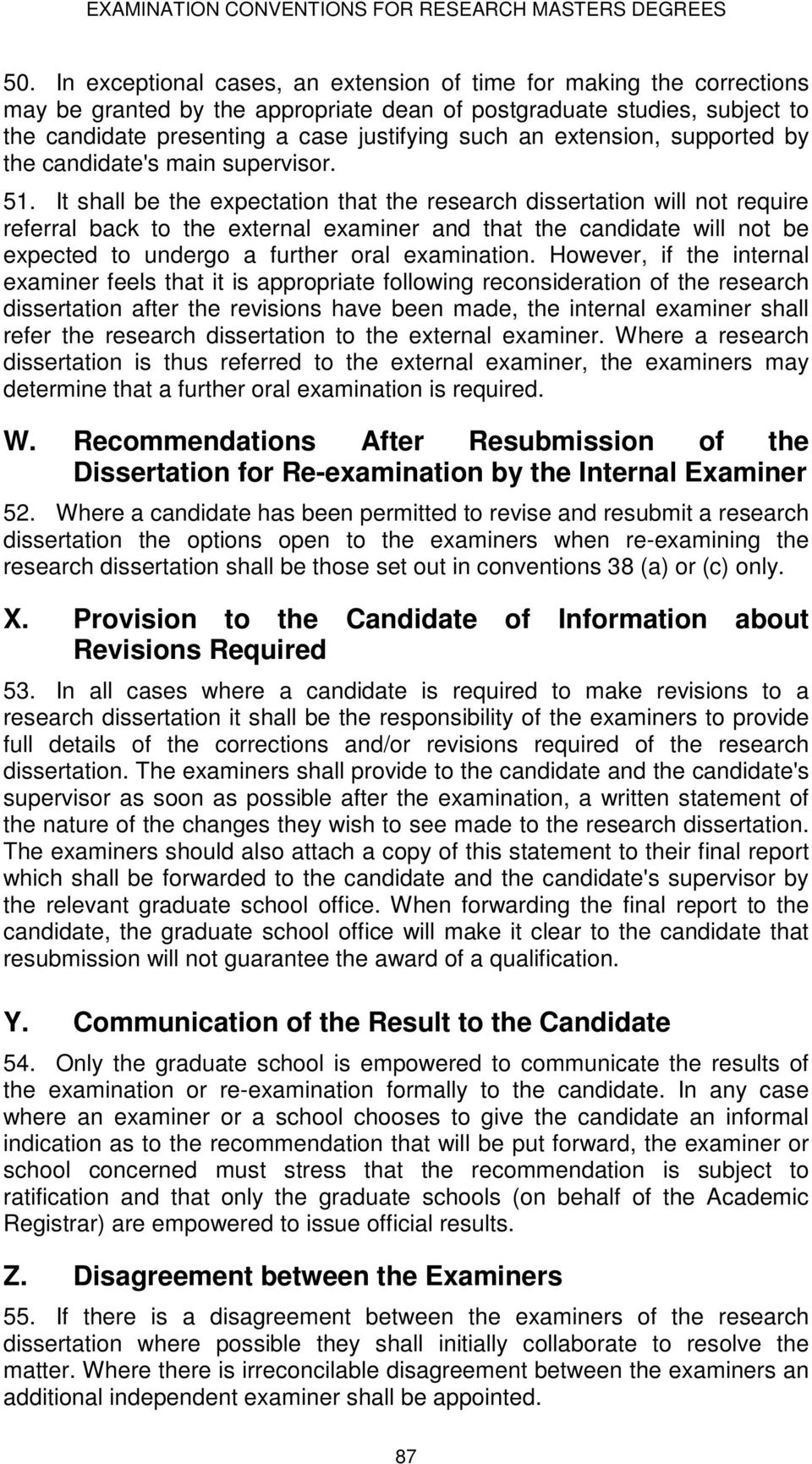 It shall be the expectation that the research dissertation will not require referral back to the external examiner and that the candidate will not be expected to undergo a further oral examination.
