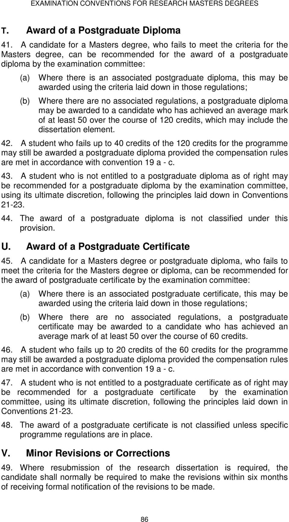 associated postgraduate diploma, this may be awarded using the criteria laid down in those regulations; Where there are no associated regulations, a postgraduate diploma may be awarded to a candidate