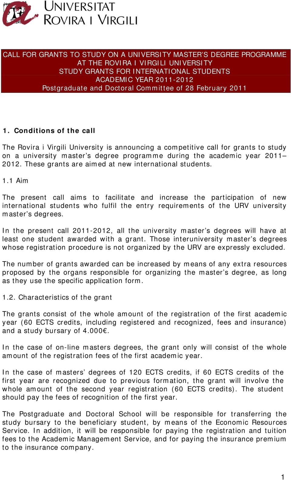 Conditions of the call The Rovira i Virgili University is announcing a competitive call for grants to study on a university master s degree programme during the academic year 2011 2012.