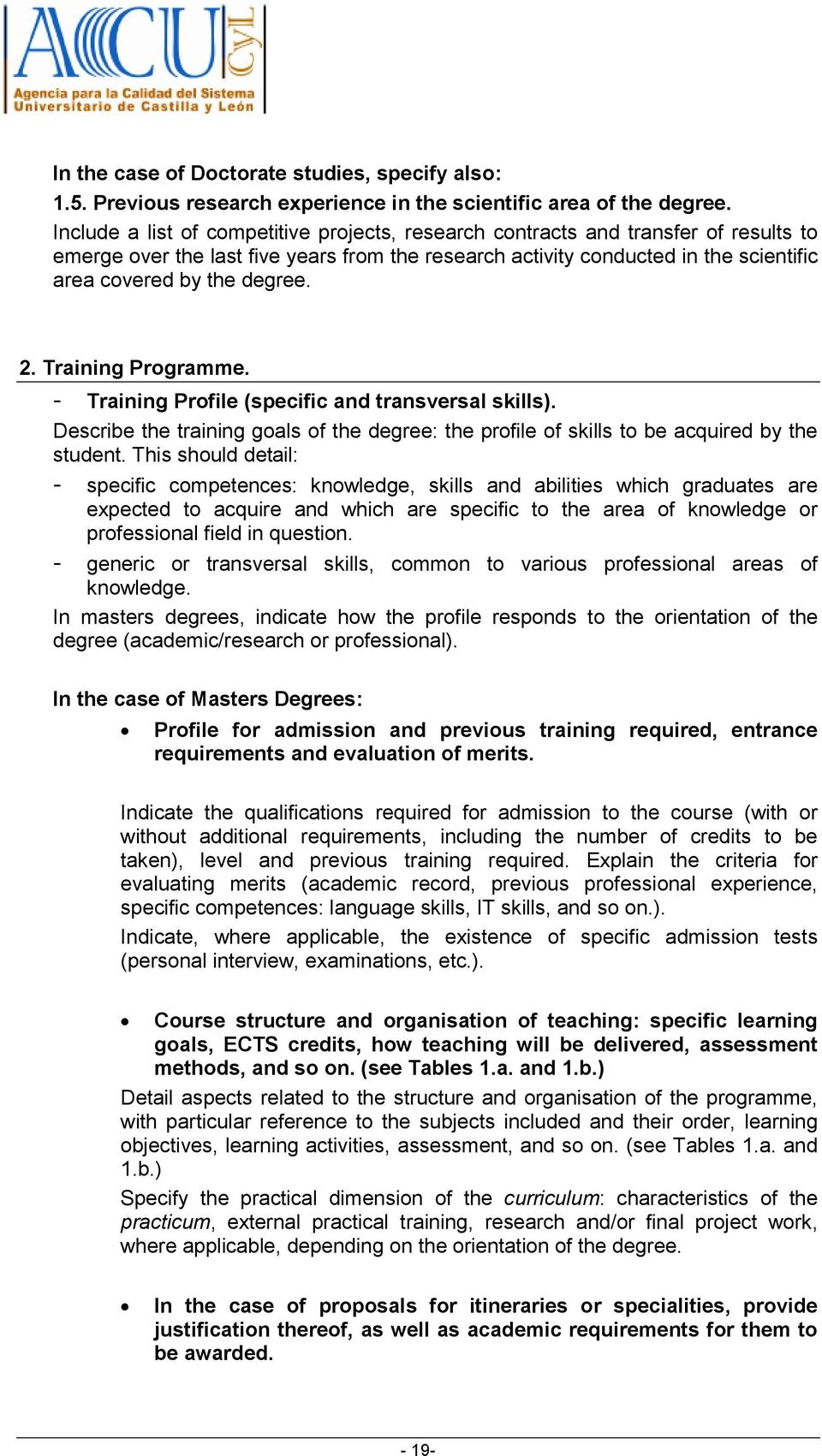 2. Training Programme. - Training Profile (specific and transversal skills). Describe the training goals of the degree: the profile of skills to be acquired by the student.