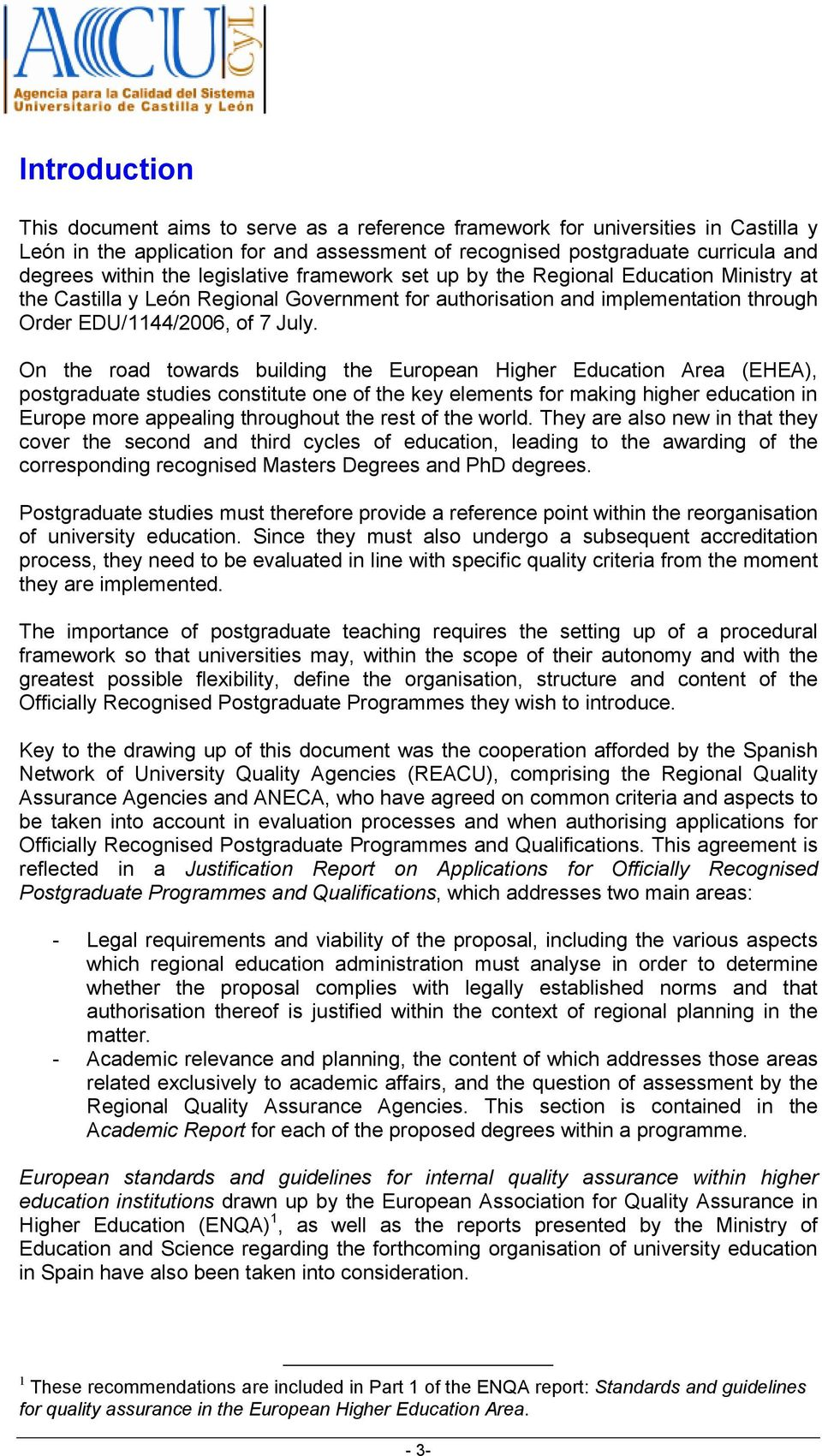 On the road towards building the European Higher Education Area (EHEA), postgraduate studies constitute one of the key elements for making higher education in Europe more appealing throughout the