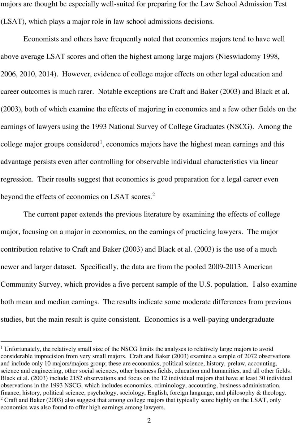 However, evidence of college major effects on other legal education and career outcomes is much rarer. Notable exceptions are Craft and Baker (2003) and Black et al.