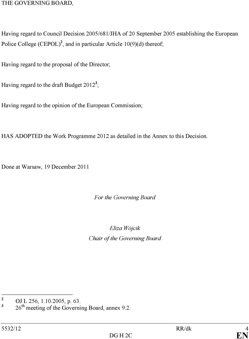 opinion of the European Commission; HAS ADOPTED the Work Programme 2012 as detailed in the Annex to this Decision.