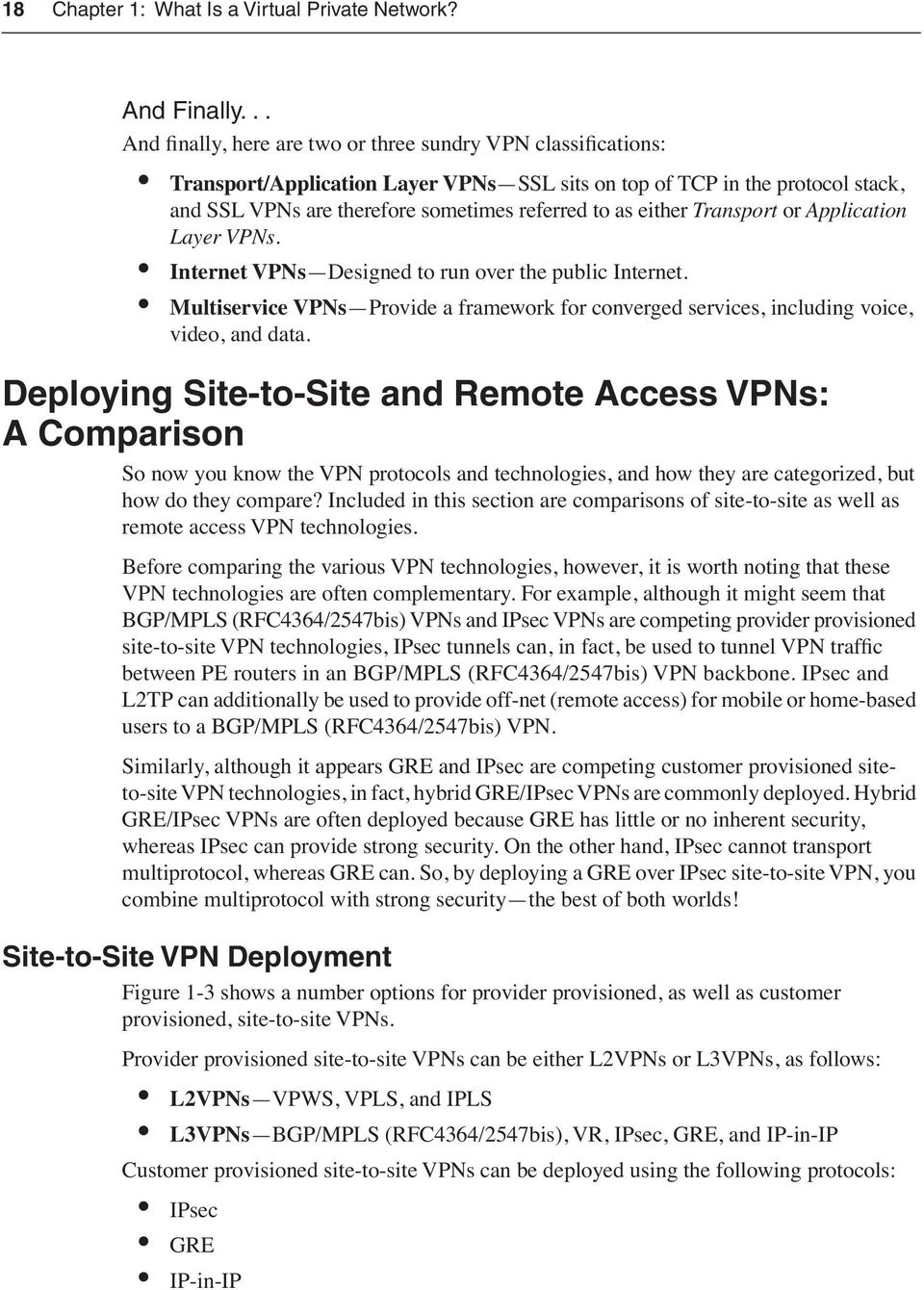 either Transport or Application Layer VPNs. Internet VPNs Designed to run over the public Internet. Multiservice VPNs Provide a framework for converged services, including voice, video, and data.