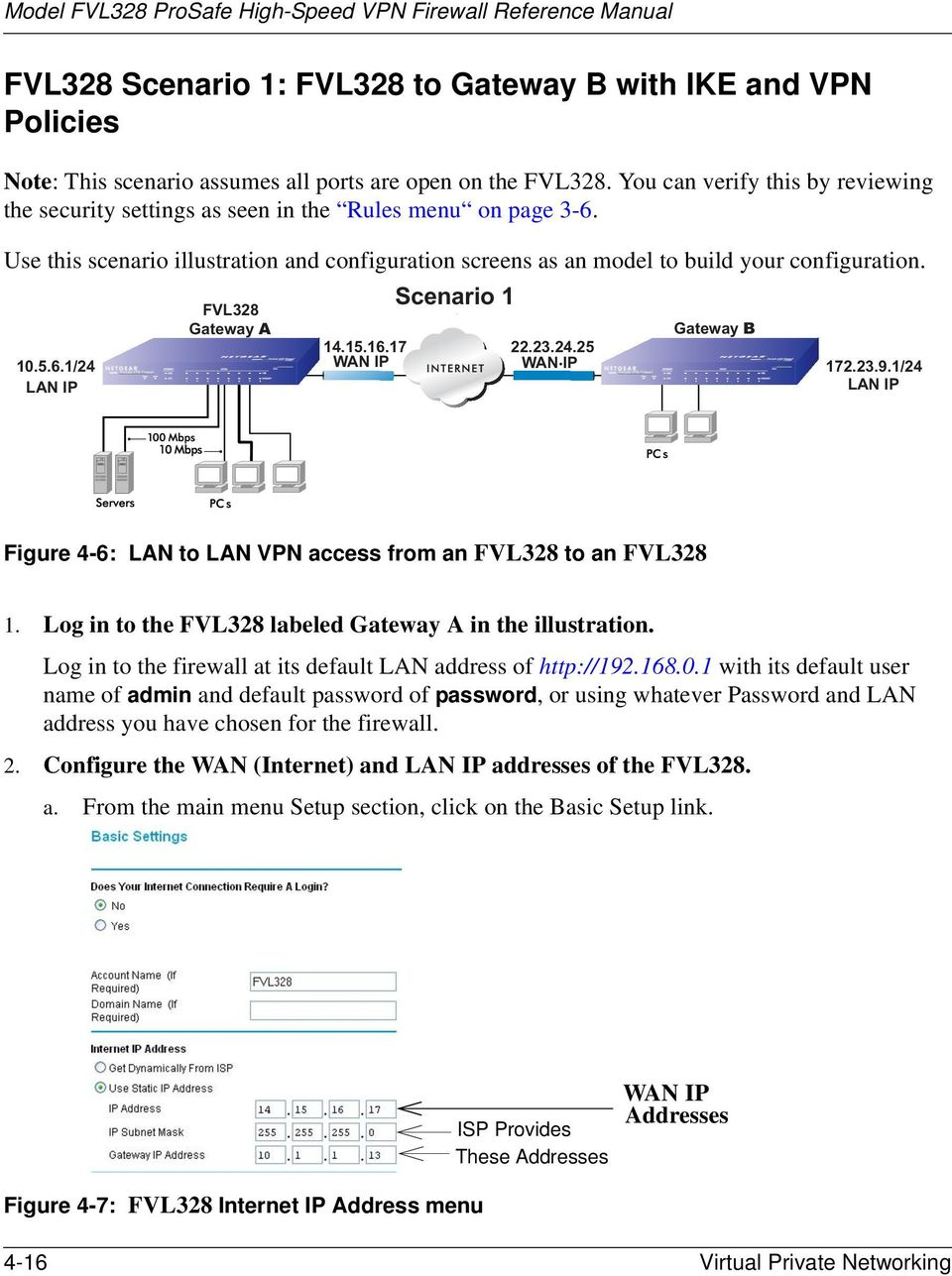 15.16.17 22.23.24.25 WAN IP WAN IP 172.23.9.1/24 LAN IP Figure 4-6: LAN to LAN VPN access from an FVL328 to an FVL328 1. Log in to the FVL328 labeled Gateway A in the illustration.
