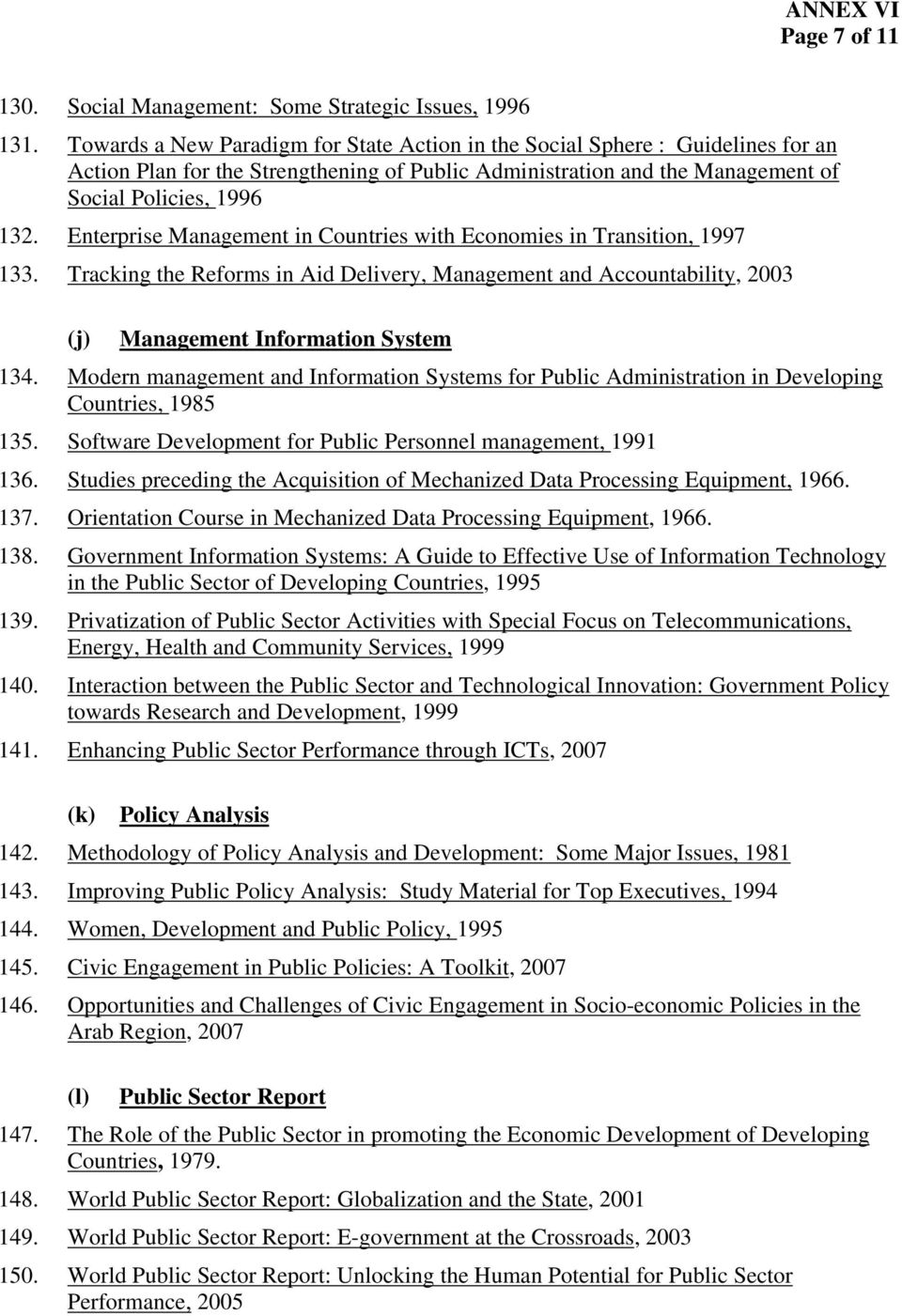 Enterprise Management in Countries with Economies in Transition, 1997 133. Tracking the Reforms in Aid Delivery, Management and Accountability, 2003 (j) Management Information System 134.